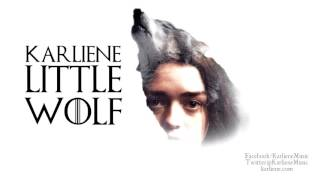 Karliene - Little Wolf - An Arya Stark Fan Song