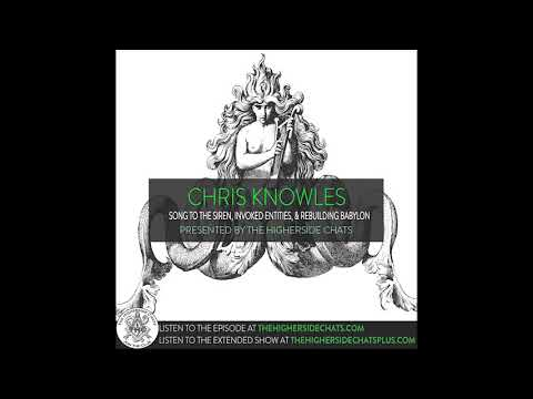 Chris Knowles | Song To The Siren, Invoked Entities, & Rebuilding Babylon Mp3