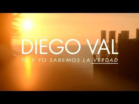 DIEGO VAL - Tú y Yo Sabemos La Verdad (Video Oficial)