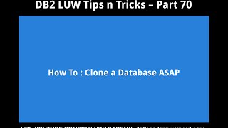 Db2 Tips N Tricks Part 70  - How To Clone Or Copy A Database Asap