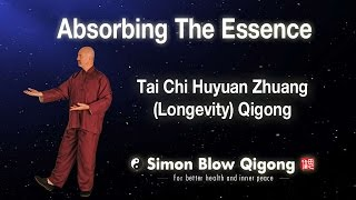 Tai Chi Hunyuan Zhuang Longevity Qigong - Absorbing the Essence - Simon Blow Qigong