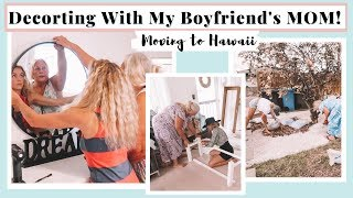 Decorating With My Boyfriend's Mom | Moving To Hawaii