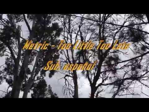 Metric - Too Little Too Late Sub. Español