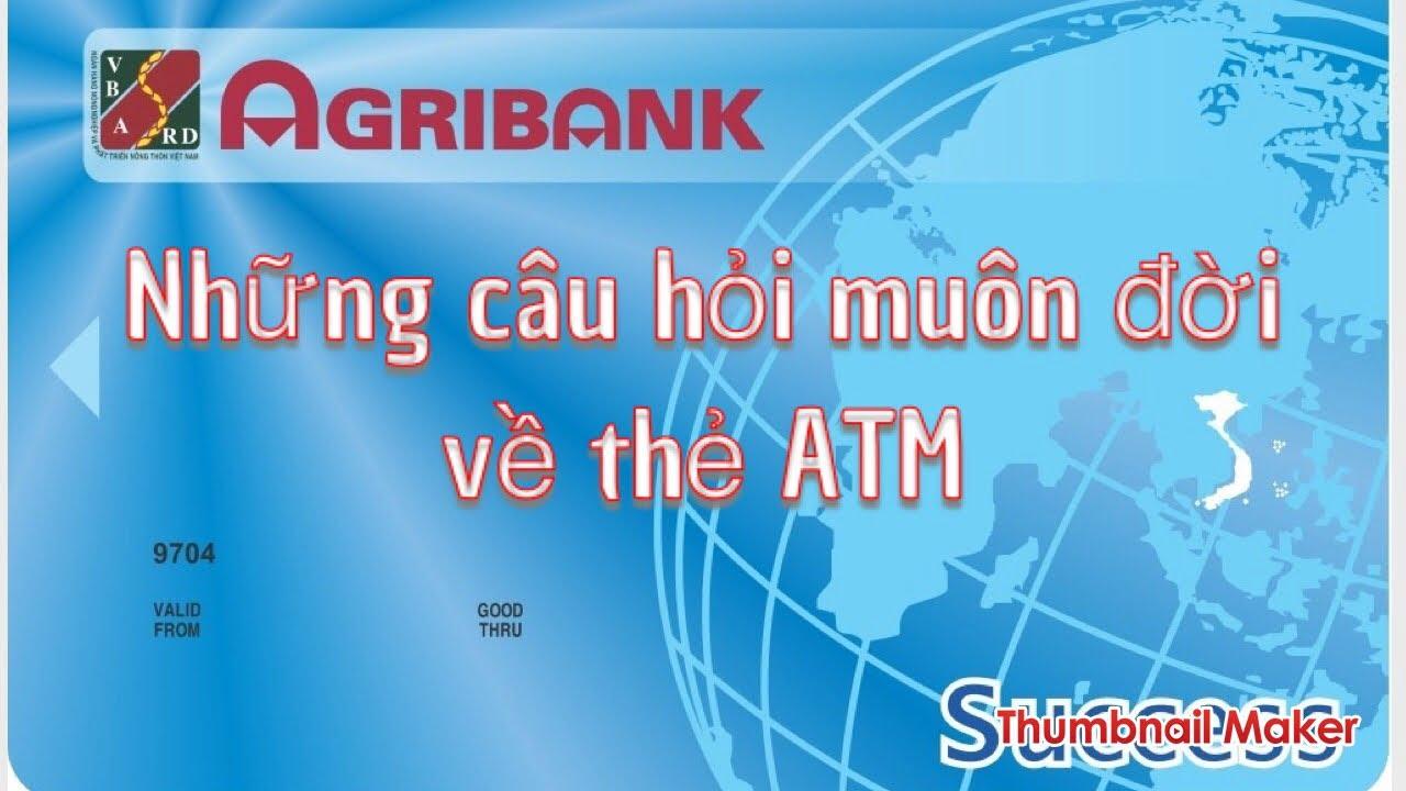 thẻ atm agribank: ai dùng thẻ mới hỏi