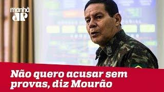 Não quero acusar sem provas, diz General Mourão após ataque contra Bolsonaro