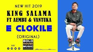 King Salama - E Clokile Ft Aembu amp Vantuka  New Hit 2019