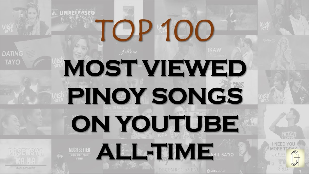 [TOP 100] Most Viewed PINOY Songs on YouTube (All-Time)