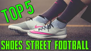 Top 5 shoes for street football