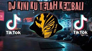 Dj Kini Ku Telah Kembali Remix Tik Tok Full Bass Terbaru 2021