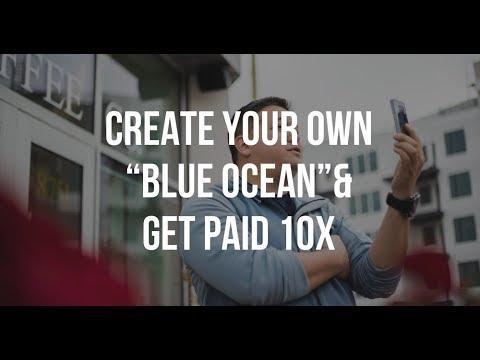 "Create Your Own ""Blue Ocean"" & Get Paid 10X"