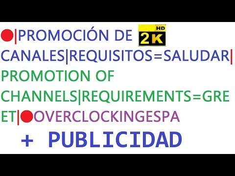 🔴OVERCLOCKINGESPA 2K|PROMOCIÓN CANALES|REQUISITOS=SALUDAR|PROMOTION OF CHANNELS|REQUIREMENTS=GREET🔴