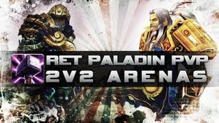WoW 5.3 Ret Pally PvP - 2V2 Arenas Commentary - World of Warcraft Mists of Pandaria
