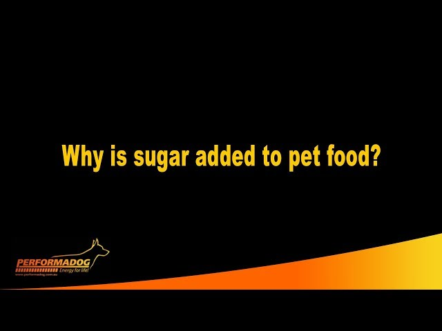 Why is sugar added to pet food?