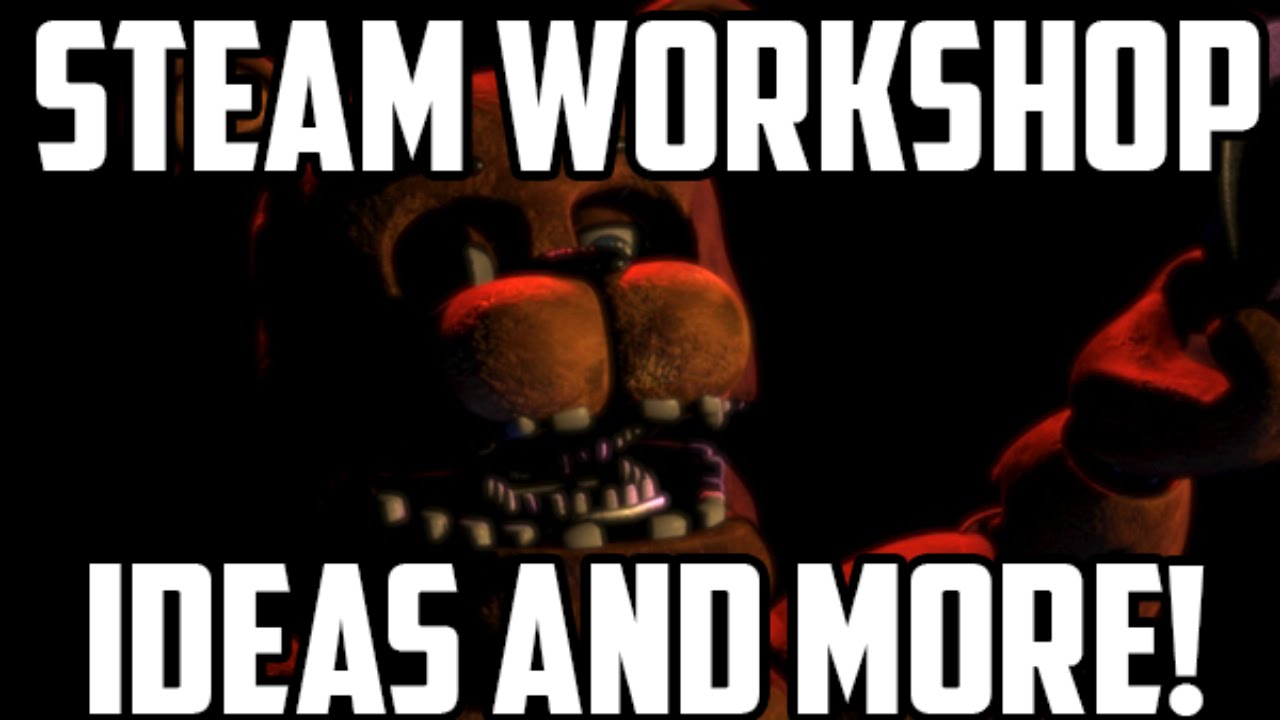 Five Nights at Freddy's 2: Steam Workshop Ideas And More!