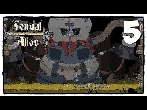 Feudal Alloy - Прохождение #5 ПЕРВЫЙ БОСС! МЕНЯ БОМБИЛО КОНКРЕТНО!