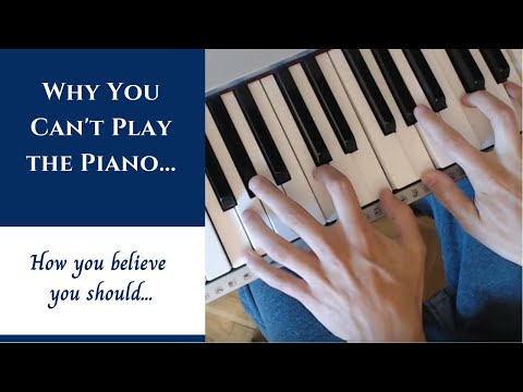 Why You Can't Play The Piano (How You Believe You Should) - Philosophical Approach