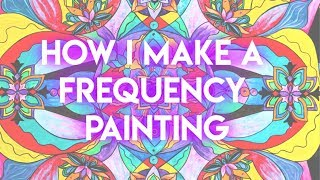 How I Make a Frequency Painting and What Frequency Paintings Are (Teal Swan)