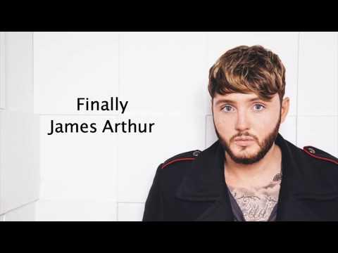 Finally - James Arthur {Lyrics}