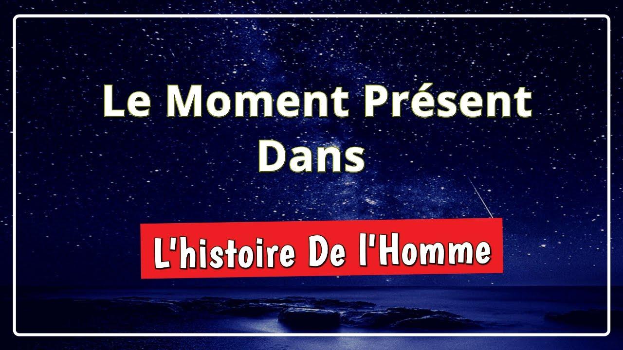 Le Moment Présent À Travers Les Âges - Une Histoire Initiatique - YouTube