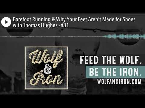 Barefoot Running & Why Your Feet Aren't Made for Shoes with Thomas Hughes - #31