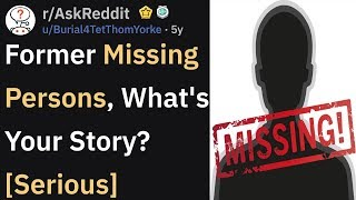 [Serious] Former Missing Persons, What's Your Story? (r/AskReddit)