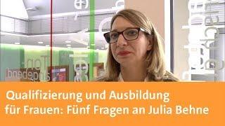 Qualifizierung und Ausbildung für Frauen: Fünf Fragen an Julia Behne