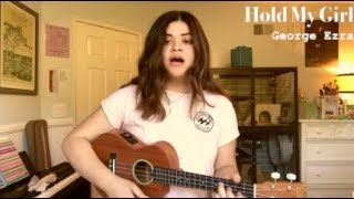 Hold My Girl (George Ezra) - Cover Video