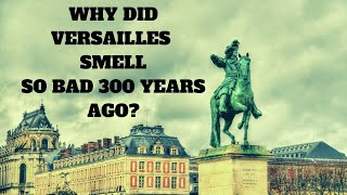 The filth and stink of Versailles under Louis XIV