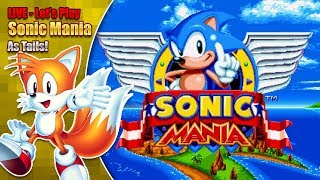 Sonic Mania Tails gameplay plus Super Tails LIVE (Re-Upload!)