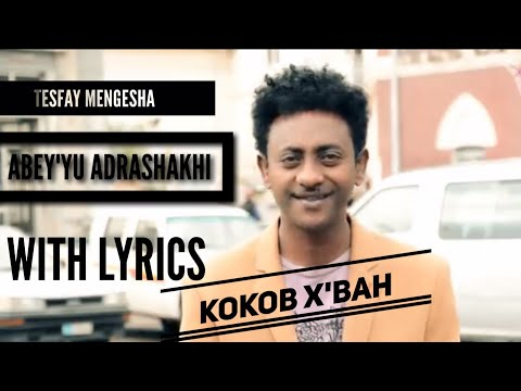 Tesfay Mengesha || Abey'yu Adrashakhi || // Kokob X'bah// Eritrean Music with Lyrics