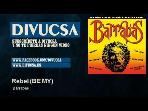 Barrabas - Rebel - BE MY