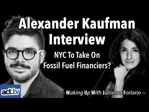 Alexander Kaufman Interview: Is NYC About To Take On Fossil Fuel Financiers?