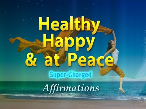 Healthy, Happy & At Peace - I AM Welcoming Peace - Super-Charged Affirmations