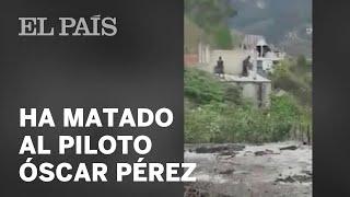 El Gobierno de Venezuela anuncia que ha matado al piloto rebelde Óscar Pérez | Internacional