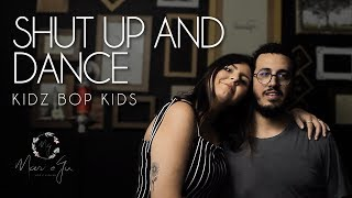 Shut Up And Dance (kidz bop kids) | Mari e Gu Cover
