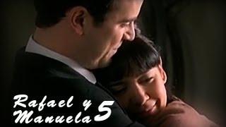 """Rafael y Manuela - 5 - """"No voy a dejar que te hagan daño"""""""
