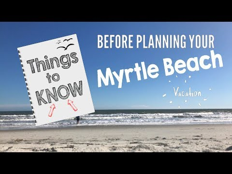 Things to know BEFORE planning your Myrtle Beach vacation!!!