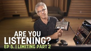 Are You Listening? Ep. 5 | Limiting in Mastering (Part 2)