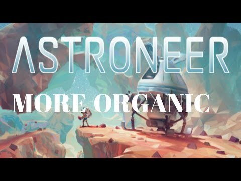 MORE ORGANIC! | Astroneer episode 1