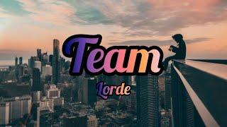 Lorde - Team (Lyrics / Lyric video)