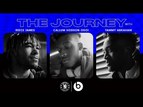 The Journey With Reece James, Callum Hudson-Odoi and Tammy Abraham I Beats by Dre