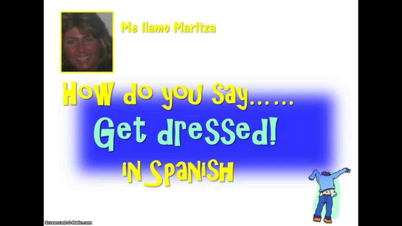 How do you say get dressed up in spanish