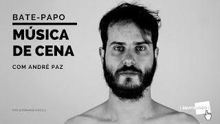 Música de Cena com André Paz | GRUPOJOGO
