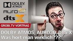 DOLBY ATMOS, Auro3D, DTS:X - Nichts als heiße Luft aus Sicht des Anwenders? | GROBI.TV