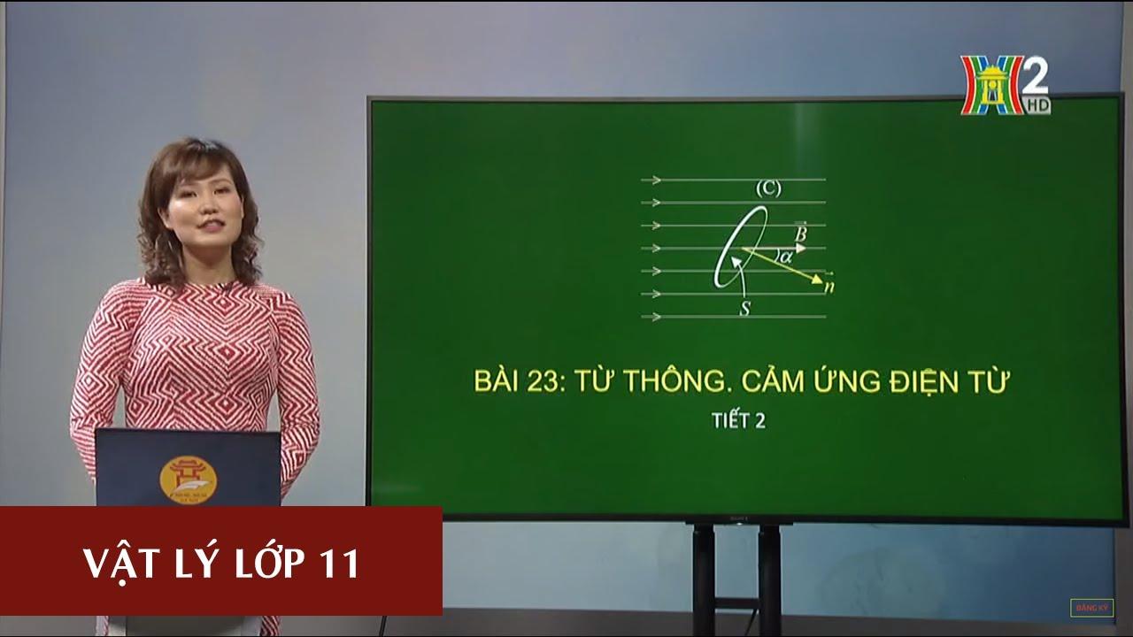 MÔN VẬT LÝ – LỚP 11 | TỪ THÔNG – CẢM ỨNG ĐIỆN TỪ | 16H30 NGÀY 03.04.2020 | HANOITV