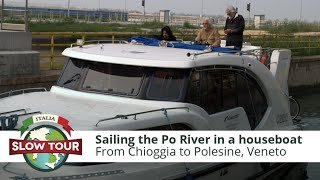 Sailing the Po River in a houseboat | Italia Slow Tour