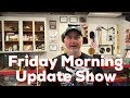 Friday Morning Update Show- Plumbing Project Complete- Liabow Video coming today!