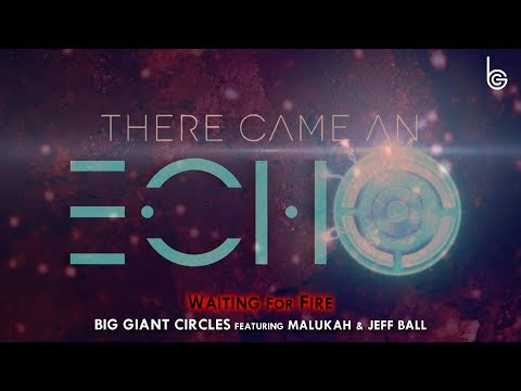 Waiting for Fire - Big Giant Circles feat. Malukah & Jeff Ball