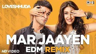 Mar Jaayen EDM Remix - Loveshhuda I Girish & Navneet | Atif Aslam & Mithoon | Latest Remix Hits
