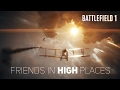BATTLEFIELD 1 -  EP2  FRIENDS IN HIGH PLACES  ( TEST FLIGHT) #1